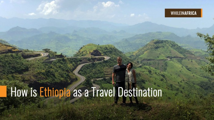 How Is Ethiopia As A Travel Destination While In Africa
